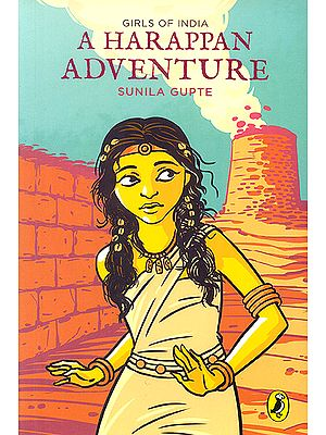 A Harappan Adventure (Girls of India)