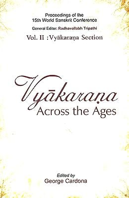 Vyakarana Across The Ages (Proceedings of the 15the World Sanskrit Conference)