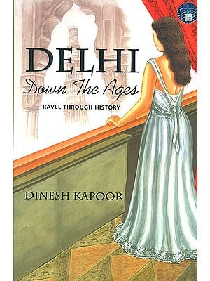 Delhi Down The Ages (Travel Through History)