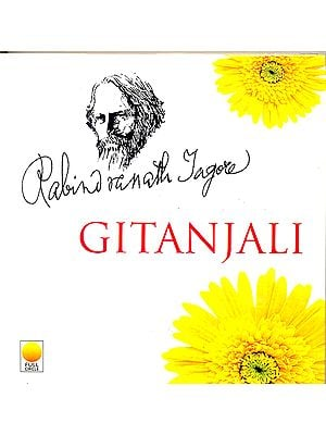 Gitanjali: Song Offerings (A Collection of Prose Translation Made by The Author Form the Original Bengali)