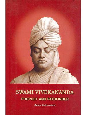 Swami Vivekananda: Prophet and Pathfinder