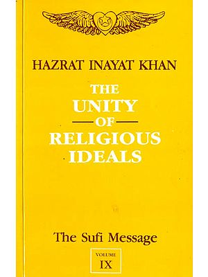 The Unity of Religious Ideals: The Sufi Message (Volume IX)