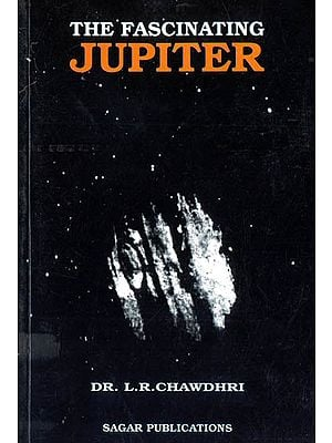 The Fascinating Jupiter (A Unique and Advanced Study of Jupiter in the Series of Planets)