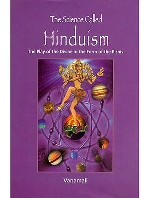 The Science Called Hinduism (The Play of the Divine in the Form of the Rishis)