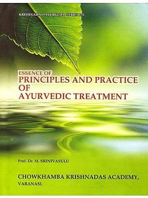Essence of Principles and Practice of Ayurvedic Treatment