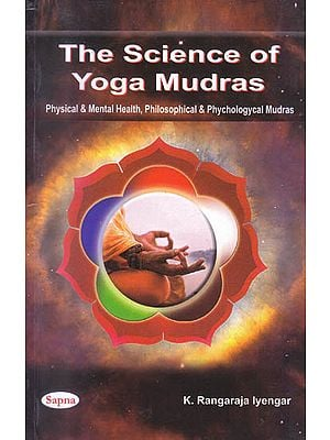 The Science of Yoga Mudras: Physical and Mental Health, Philosophical and Phychologycal Mudras