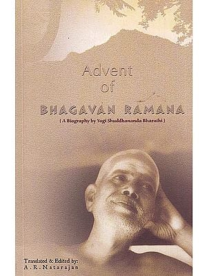 Advent of Bhagavan Ramana: A Biography by Yogi Shuddhananda Bharathi