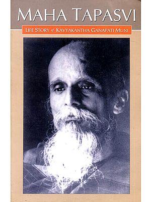 Maha Tapasvi: A Life Story Of Kavyakantha Ganapati Muni