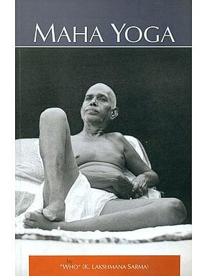 Maha Yoga: The Upanishadic Lore in The Light of The Teachings of Bhagavan Sri Ramana