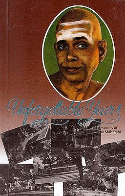 Unforgettable Years: Memories of 29 Old Devotees of Bhagavan Sri Ramana Maharshi