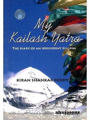 My Kailash Yatra (The Diary of An Irreverent Pilgrim)