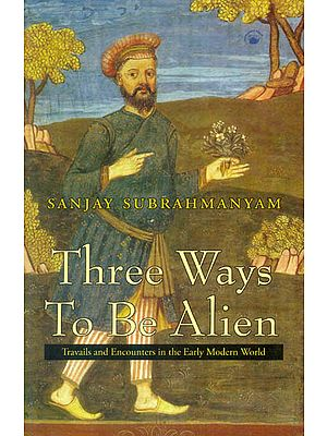 Three Ways To Be Alien (Travails and Encounters in The Early Modern World)