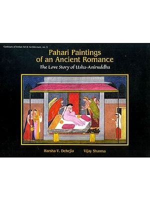 Pahari Paintings of an Ancient Romance (The Love Story of Usha-Aniruddha): A Visual Treat