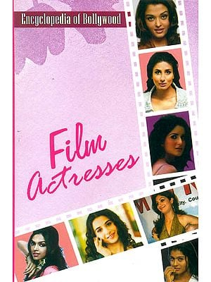 Film Actresses (Encyclopedia of Bollywood)