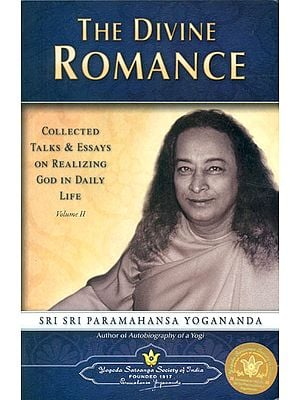 The Divine Romance: Collected Talks and Essays on Realizing God in Daily Life (Volume II)