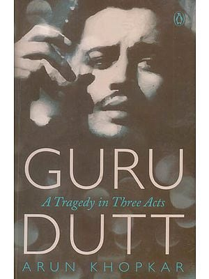 Guru Dutt (A Tragedy in Three Acts)