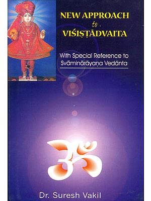 New Approach to Visistadvaita (With Special Reference to Svaminarayana Vedanta)