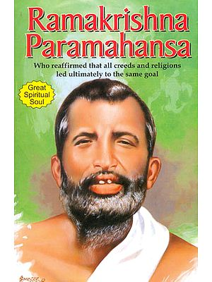 Ramakrishna Paramahansa (The Great Spiritualist Who Preached Equanimity for There is God in Ever Soul)