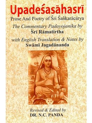 Upadesasahasari: Prose and Poetry of Sri Sankaracarya (The Commentary Padayojanika by Sri Ramatirtha)