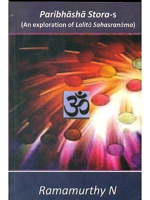 Paribhasha Stora-s (An Exploration of Lalita Sahasranama)