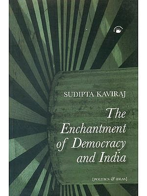 The Enchantment of Democracy and  India (Politics and Ideas)
