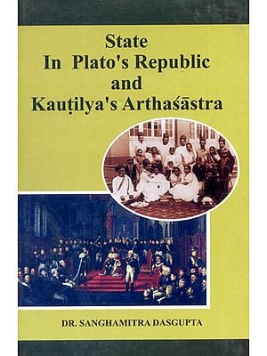 State In Plato's Republic and Kautilya 's Arthsastra
