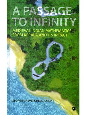 A Passage To Infinity (Medieval Indian Mathematics from Kerala and its Impact)