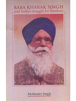Baba Kharak Singh and India's Struggle for Freedom