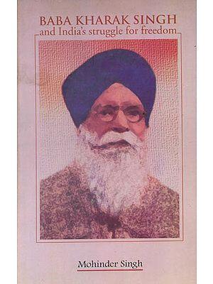 Baba Kharak Singh and India's Struggle for Freedom