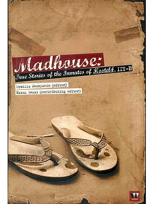 Madhouse (True Stories of the Inmates of Hostel 4 IITB )