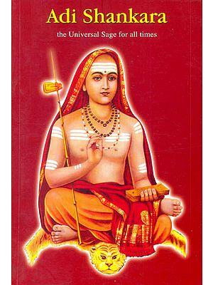 Adi Shankara (The Universal Sage for All Times)