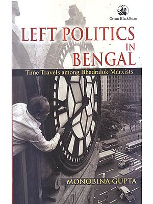 Left Politics in Bengal (Time Travels Among Bhadralok Marxists)