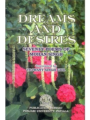 Dreams and Desires (Seventy Poems of Mohan Singh)