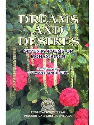 Dreams and Desires (Seventy Poems of Mohan Singh)