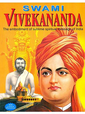 Swami Vivekananda (The Embodiment of Sublime Spiritual Message of India)