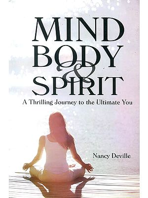 Mind Body and Spirit: A Thrilling Journey to the Ultimate You