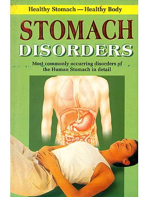 Stomach Disorders (Most Commonly Occurring Disorders of The Human Stomach in Detail)