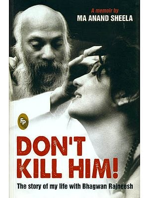 Don't Kill Him (The Story of My Life with Bhagwan Rajneesh)