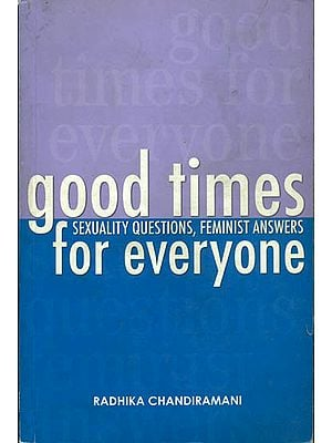 Good Times For Everyone (Sexuality Questions, Feminist Answers)