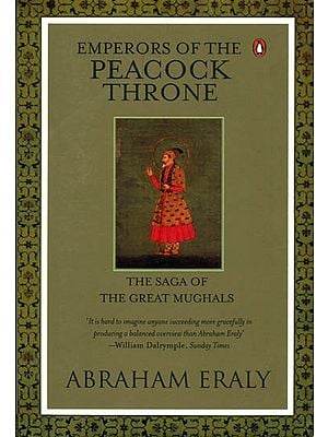 Emperors of the Peacock Throne (The Saga of the Great Mughals)