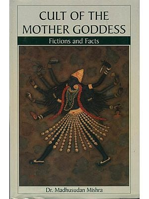 Cult of the Mother Goddess (Fictions and Facts)