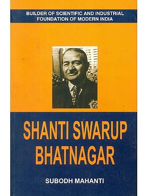 Shanti Swarup Bhatnagar (Builder of Scientific and Industrial Foundation of Modern India)