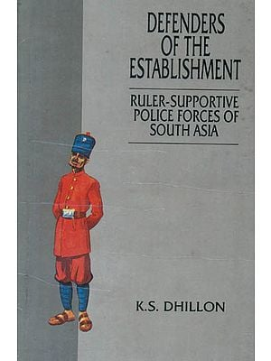 Defenders of The Establishment (Ruler -Supportive Police Forces of South Asia)