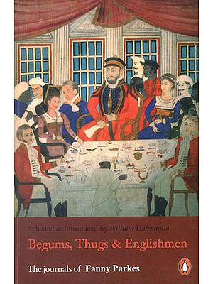 Begums, Thugs and Englishmen (The Journals of Fanny Parkes)