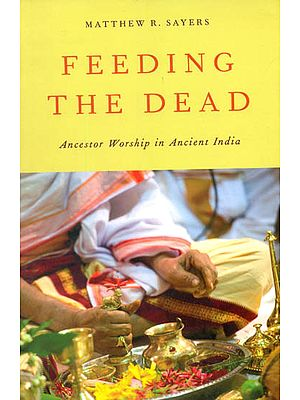 Feeding The Dead (Ancestor Worship in Ancient India)