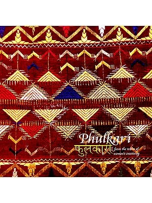 Phulkari: From The Realm of Women's Creativity (A Tradition of Handmade Embroidery of Punjab and Haryana)