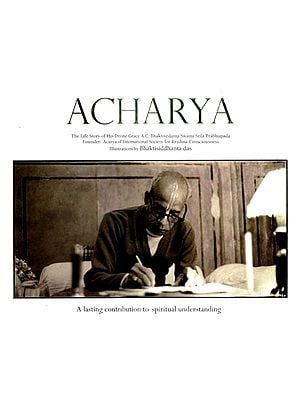 Acharya (The Life Story of His Divine Grace A. C. Bhaktivedanta Swami Srila Prabhupada)