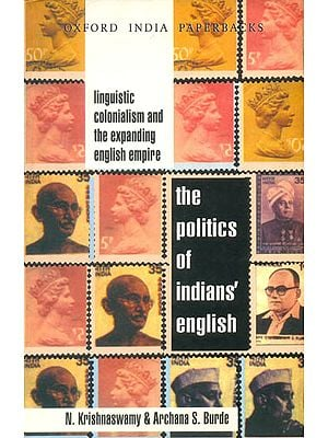 The Politics of Indians' English (Linguistic Colonialism and The Expanding English Empire)