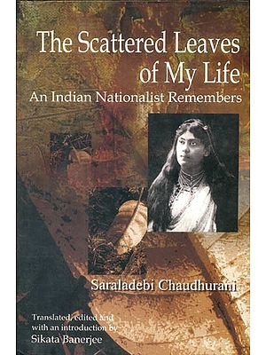 The Scattered Leaves of My Life (An Indian Nationalist Remebers)