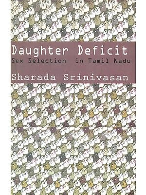 Daughter Deficit (Sex Selection in Tamil Nadu)